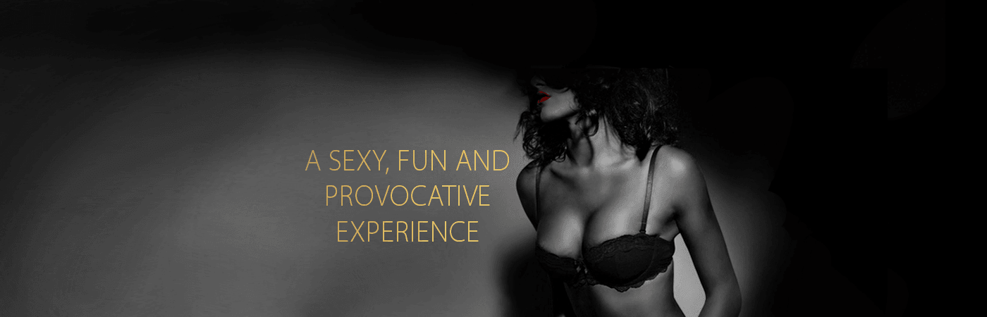 A Sexy, Fun, and Provocative Experience